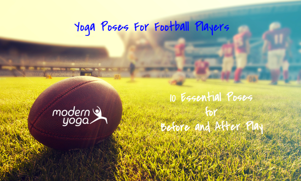 Yoga for Football Players ;Essential Yoga Poses for Before and After Play